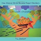 How Weaver Birds Became Expert Builders, T. L. Onstott, 1604941952