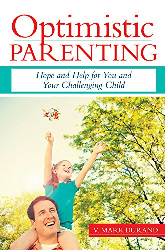 Optimistic Parenting: Hope and Help for You and Your Challenging Child
