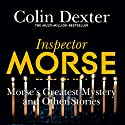 Morse's Greatest Mystery and Other Stories Hörbuch von Colin Dexter Gesprochen von: Samuel West