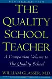 Quality School Teacher, William Glasser and Wm Glasser, 0060952857