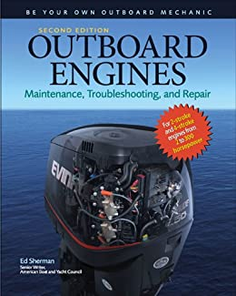Outboard Engines: Maintenance, Troubleshooting, and Repair, Second Edition: Maintenance, Troubleshooting, and Repair by [Sherman, Edwin R.]