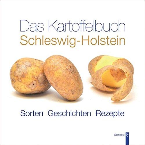 Das Kartoffelbuch Schleswig-Holstein: Sorten - Geschichten - Rezepte