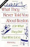 What They Never Told You about Boston - or What They Did That Were Lies, Walt Kelley, 0892723335