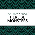 Here Be Monsters Audiobook by Anthony Price Narrated by Jilly Bond