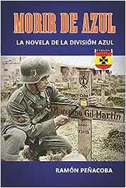 Morir de Azul: La novela de la División Azul El siglo de