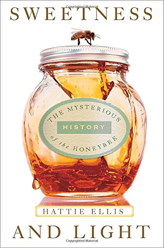 Sweetness and Light: The Mysterious History of the Honeybee Other Mysterious Animals