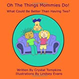 Oh the Things Mommies Do!, Crystal Tompkins, 0578027593