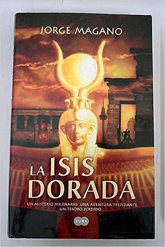 La Isis dorada: Amazon.es: Jorge Magano: Libros