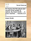 An Inquiry into the Nature and Causes of the Wealth of Nations by Adam Smith, in Three, Adam Smith, 1140676814