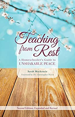 Teaching from Rest: A Homeschooler's Guide to Unshakable Peace ...
