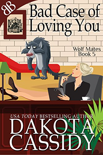 Bad Case of Loving You (Wolf Mates Book 5) by [Cassidy, Dakota]
