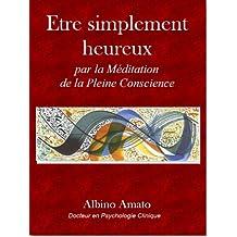 Etre simplement heureux... Par la Méditation de la Pleine Conscience (French Edition)