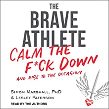 The Brave Athlete: Calm the F--k Down and Rise to the Occasion Audiobook by Simon Marshall PhD, Lesley Paterson Narrated by Simon Marshall, Lesley Paterson