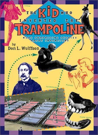 The Kid Who Invented the Trampoline: and Other Extraordinary Stories...