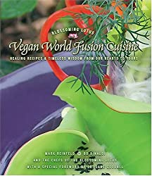 Vegan World Fusion Cuisine: Healing Recipes and Timeless Wisdom from Our Hearts to Yours, 2nd Edition