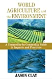 img - for World Agriculture and the Environment: A Commodity-by-Commodity Guide to Impacts and Practices book / textbook / text book