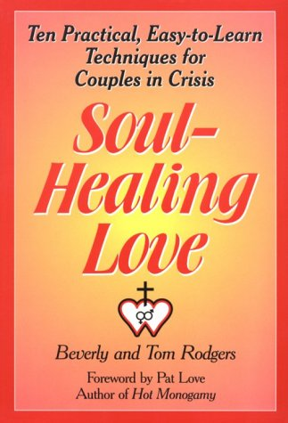 Soul-Healing Love: Ten Practical, Easy-To-Learn Techniques for Couples in Crisis