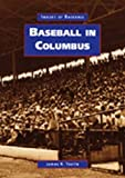 Baseball in Columbus, James R. Tootle, 073852302X