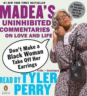 Books : [(Don't Make a Black Woman Take Off Her Earrings: Madea's Uninhibited Commentaries on Love and Life )] [Author: Tyler Perry] [Feb-2007]