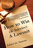 How to Win (& Survive) a Lawsuit, Robert Dawson, 0978610741