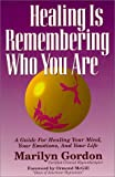 Healing Is Remembering Who You Are : A Guide for Healing Your Mind, Your Emotions and Your Life, Gordon, Marilyn, 1885003102
