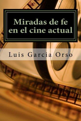 Miradas de fe en el cine actual (Spanish Edition) [Luis Garcia Orso S.J.] (Tapa Blanda)