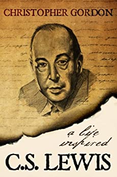 C.S. Lewis: A Life Inspired by [Gordon, Christopher, North, Wyatt]