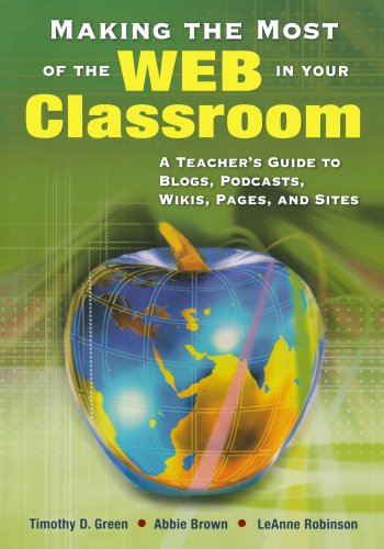 Making the Most of the Web in Your Classroom: A Teachers Guide to Blogs, Podcasts, Wikis, Pages, and Sites