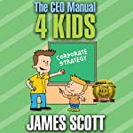 The CEO Manual 4 Kids | James Scott