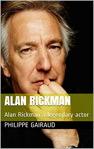 Alan Rickman: Alan Rickman a legendary actor