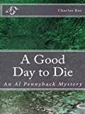 A Good Day to Die (Al Pennyback Mysteries Book 5)