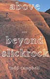 Above and Beyond Slickrock, Todd Campbell, 0874806275