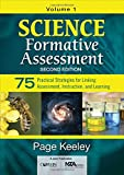 Science Formative Assessment, Volume 1 : 75 Practical Strategies for Linking Assessment, Instruction, and Learning, Keeley, Page D., 148335217X