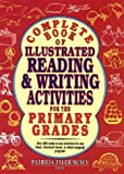 Complete Book of Illustrated Reading and Writing Activities for the Primary Grades, Grades K-5, Patricia T. Muncy, 0876282699