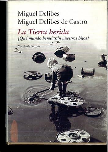 LA TIERRA HERIDA: Amazon.es: MIGUEL DELIBES - MIGUEL DELIBES DE CASTRO: Libros