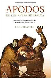 Apodos de los Reyes de España: Amazon.es: Sole, Jose Maria: Libros