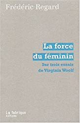 La force du féminin. Sur trois essais de Virginia Woolf