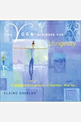 The Yoga Minibook for Longevity: A Specialized Program for a Healthier, Vital You (Yoga Minibook Series) Paperback
