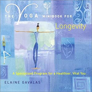 The Yoga Minibook for Longevity: A Specialized Program for a Healthier, Vital You (Yoga Minibook Series)