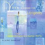 The Yoga Minibook for Longevity: A Specialized Program for a Healthier, Vital You (Yoga Minibooks)