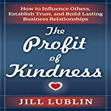 The Profit of Kindness: How to Influence Others, Establish Trust, and Build Lasting Business Relationships