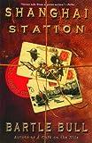 Shanghai Station, Bartle Bull, 0786714867