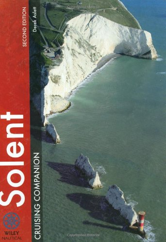 The Solent Cruising Companion: A Yachtsman's Pilot and Cruising Guide to Ports and Harbours from Keyhaven to Chichester (Wiley Nautical)