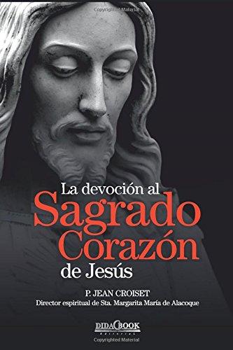 La devoción al Sagrado Corazón de Jesús: P. Jean Croiset. Director espiritual de Sta. Margarita María de Alacoque (Spanish Edition) pdf