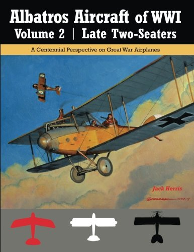 Albatros Aircraft of WWI Volume 2: Late Two-Seaters: A Centennial Perspective on Great War Airplanes (Great War Aviation Centennial Seris) (Volume 25)
