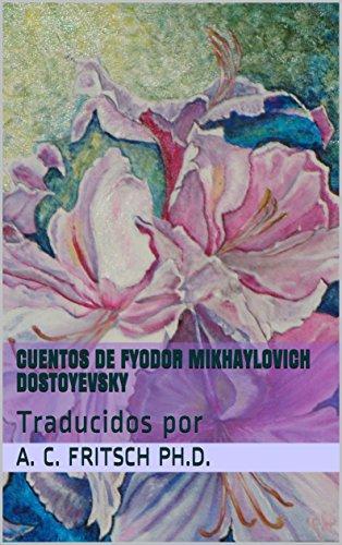 Cuentos de Fyodor Mikhaylovich Dostoyevsky: Traducidos por (Crema y nata de la literatura rusa nº 48) (Spanish Edition)