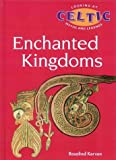 Enchanted Kingdoms: Celtic Mythology: Looking at Myths and Legends