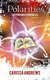 Polarities: A Dystopian Science Fiction/Fantasy Action & Adventure Series (The Pendomus Chronicles Book 2)