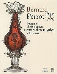 Bernard Perrot (1640-1709) : Secrets et chefs-d'oeuvre des verreries royales d'Orléans