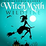 Witch Myth: Wild Fire: Book 2 | Alexandria Clarke